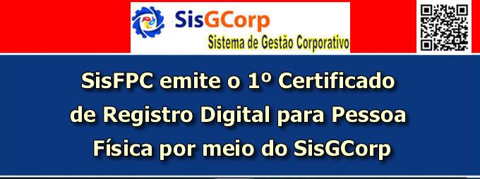 SisFPC emite o 1º Certificado de Registro Digital para Pessoa Física por meio do SisGCorp