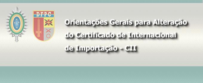 Orientações Gerais para Alteração do  Certificado de Internacional de Importação